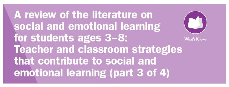 Literature Review of Social and Emotional Learning: Teacher and Classroom Strategies (Part 3)